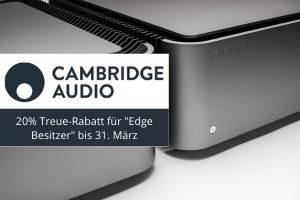"""Cambridge Audio gewährt 20% Treue-Rabatt für """"Edge Besitzer"""" bis 31. März"""