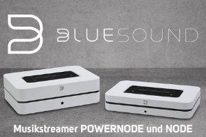 Bluesound stellt mit dem POWERMODE und NODE die neue Generation der Musik-Streamer vor